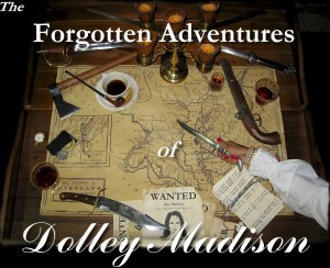 Forgotten Adventures of Dolley Madison